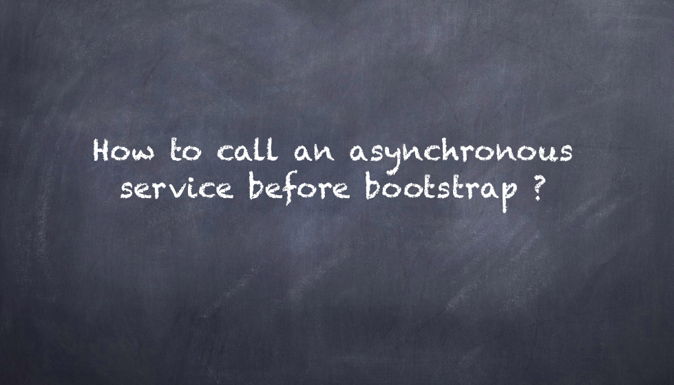 How to call an asynchronous service before bootstrap